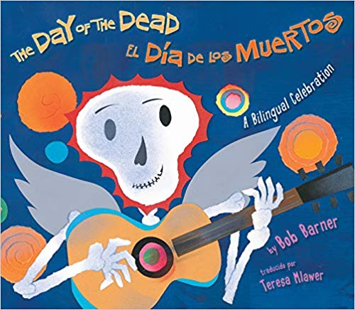 The Day of the Dead / El Dia De Los Muertos: A Bilingual Celebration